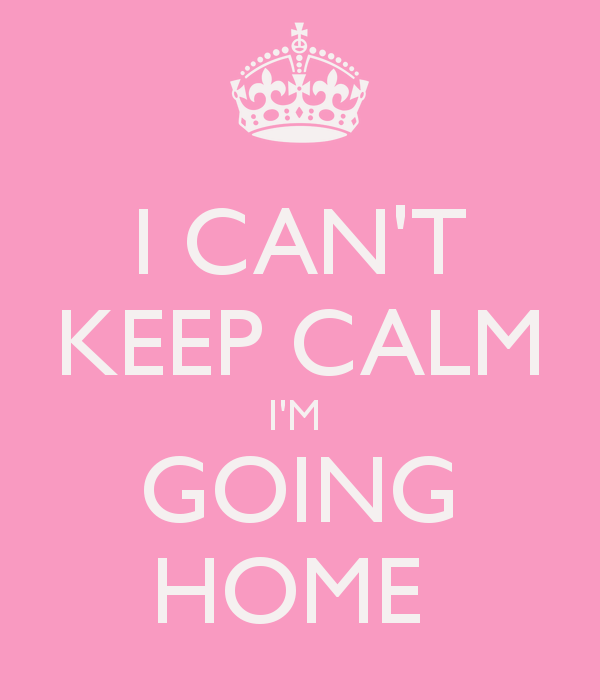 i-cant-keep-calm-im-going-home-