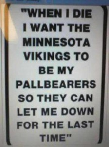 when-i-die-i-want-the-minnesota-vikings-to-be-my-pallbearers